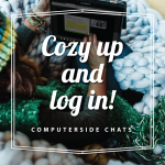 Cozy up and log in! Computerside Chats