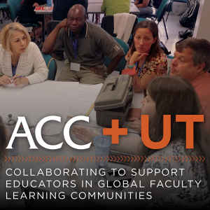 ACC + UT Collaborating to Support Educators in Global Faculty Learning Communities