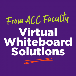From ACC Faculty: Virtual Whiteboard Solutions
