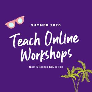 Summer 2020 Teach Online Workshops from Distance Education