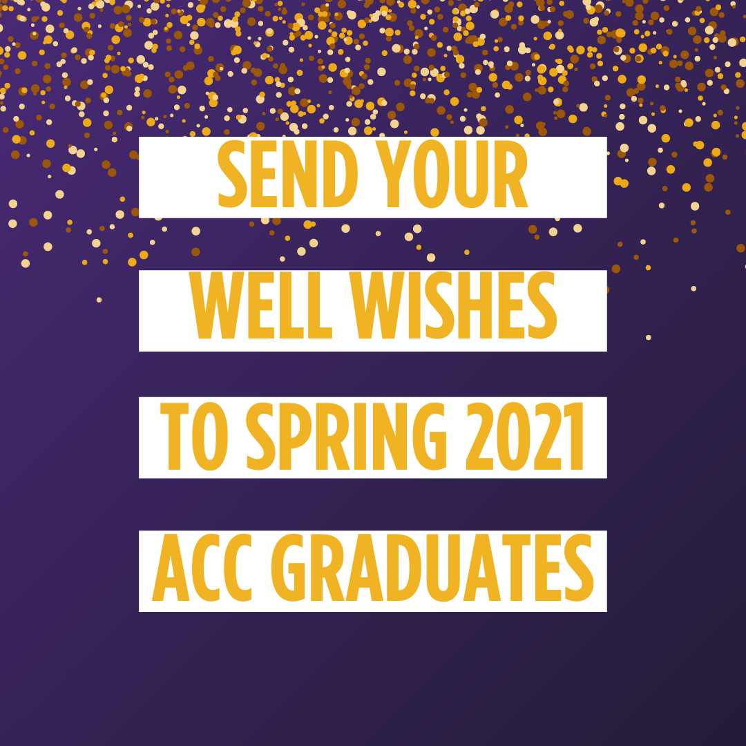 Send Your Well Wishes to Spring 2021 ACC Graduates